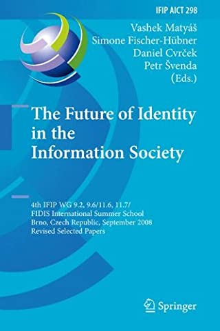 The Future of Identity in the Information Society: 4th IFIP WG 9.2, 9.6, 11.6, 11.7/FIDIS International Summer School, Brno, Czech Republic, September ... in Information and Communication
