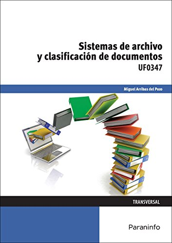 Sistemas de archivo y clasificación de documentos (Cp - Certificado Profesionalidad) por MIGUEL ARRIBAS DEL POZO