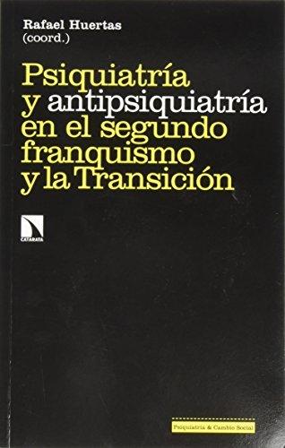 Psiquiatría y antipsiquiatría en el segundo franquismo y la Transición (Investigación y Debate) por Rafael Huertas García-Alejo