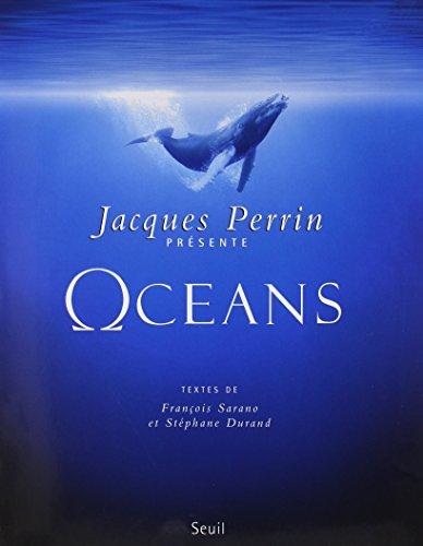 Ocans. Un film de Jacques Perrin et Jacques Cluzaud. Textes de :