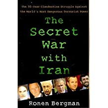 [(The Secret War with Iran: The 30-Year Clandestine Struggle Against the World's Most Dangerous Terrorist Power)] [Author: Ronen Bergman] published on (February, 2011)