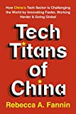 Tech Titans of China: How China's Tech Sector is Challenging the World by Innovating Faster, Working Harder & Going Global (English Edition)