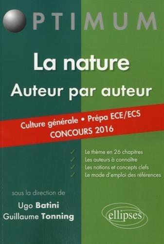 La Nature Auteur par Auteur Culture Générale Prépa ECE/ECS Concours 2016 de Ugo Batini (26 mai 2015) Broché