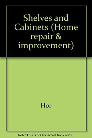 Shelves and Cabinets (Home Repair and Improvement, Updated Series) by