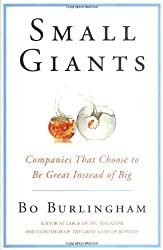Small Giants: Companies That Choose to Be Great Instead of Big by Bo Burlingham (2005-12-29)
