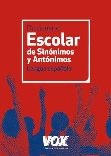 Diccionario Escolar de Sinónimos y Antónimos (Vox - Lengua Española - Diccionarios Escolares) por Aa.Vv.