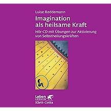 Imagination als heilsame Kraft: Hör-CD mit Übungen zur Aktivierung von Selbstheilungskräften