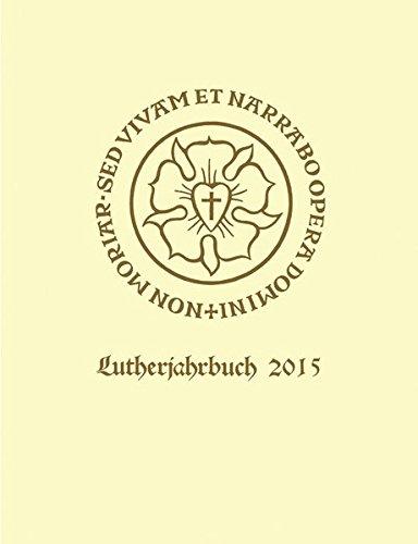Lutherjahrbuch. Organ der internationalen Lutherforschung: Lutherjahrbuch 82. Jahrgang 2015: Organ der internationalen Lutherforschung