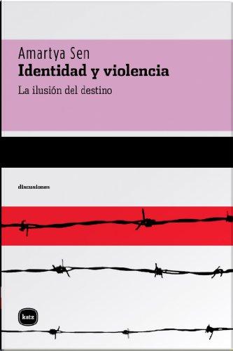 Identidad y violencia. La ilusión del destino (Discusiones nº 2014) por Amartya Sen
