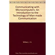 Communicating With Microcomputers: An Introduction to the Technology of Man-Computer Communication: An Introduction to the Technology of Man-made Communication