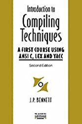 Introduction to Compiling Techniques: A First Course Using ANSI C, Lex, and Yacc (The Mcgraw-Hill International Series in Software Engineering) by J. P. Bennett (1996-09-01)