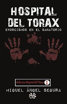 Hospital del Tórax: Exorcismos en el sanatorio de [Segura, Miguel Ángel]