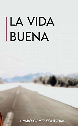 La vida Buena de [Gómez Contreras, Álvaro]