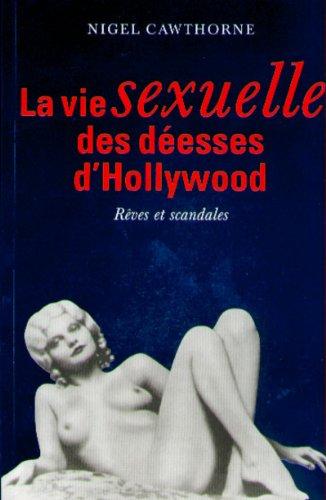 La Vie sexuelle des déesses d'Hollywood. Rêves et scandales