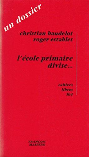 L'École primaire divise... par Christian BAUDELOT & Roger ESTABLET