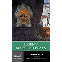 Ibsen′s Selected Plays NCE (Norton Critical Editions)