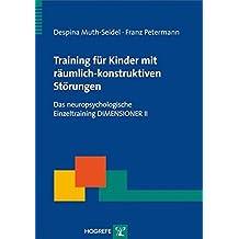 Training für Kinder mit räumlich-konstruktiven Störungen Das neuropsychologische Einzeltraining DIMENSIONER II