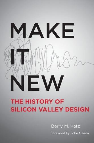 Make It New: A History of Silicon Valley Design (The MIT Press) por Barry M. Katz