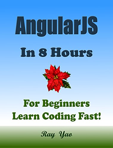 ANGULARJS: In 8 Hours, For Beginners, Learn Coding Fast! Angular Programming Language Crash Course, QuickStart Guide, Tutorial Book with Hands-On Projects Ultimate Beginner's Guide! (English Edition)