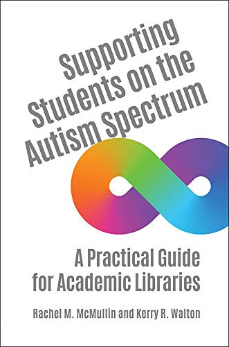 Supporting Students on the Autism Spectrum: A Practical Guide for Academic Libraries (English Edition)
