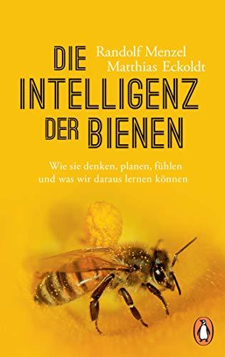 Die Intelligenz der Bienen: Wie sie denken, planen, fühlen und was wir daraus lernen können