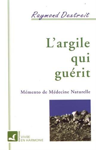 L'Argile qui gurit : Mmento de mdecine naturelle