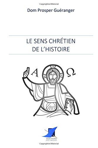 Le sens chrétien de l'Histoire par Dom Prosper Guéranger