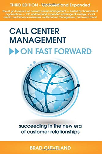 Call Center Management on Fast Forward: Succeeding in the New Era of Customer Relationships