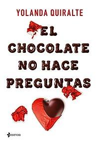 El chocolate no hace preguntas par Yolanda Quiralte