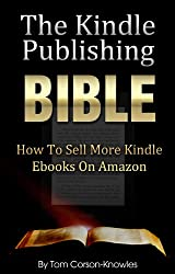 The Kindle Publishing Bible: How To Sell More Kindle Ebooks on Amazon (Step-by-Step Instructions On Self-Publishing And Marketing Your Books) (Kindle Bible Book 1) (English Edition)