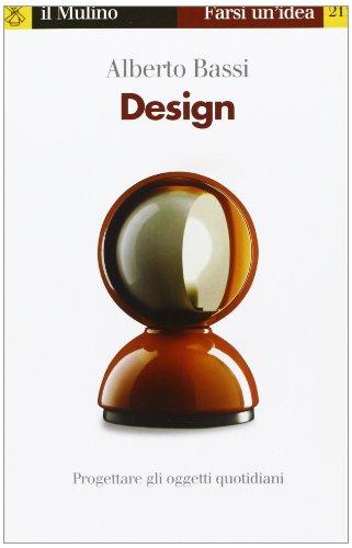 Design. Progettare gli oggetti quotidiani (Farsi un'idea) por Alberto Bassi