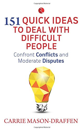 151 Quick Ideas to Deal with Difficult People: Confront Conflicts and Manage Disputes