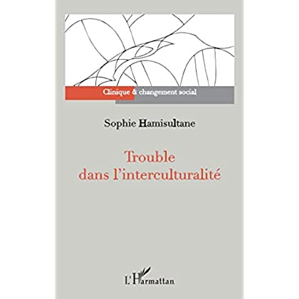 Trouble dans l'interculturalité (Clinique et changement social)