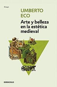 Arte y belleza en la estética medieval par Umberto Eco