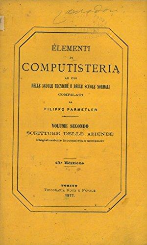 Elementi di computisteria ad uso delle scuole tecniche e delle scuole normali. Volume Secondo. Scritture delle aziende (Registrazione incompleta o semplice) .