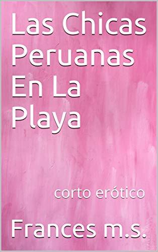 Las Chicas Peruanas En La Playa: corto erótico por Frances m.s.