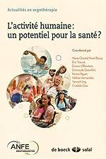 L'activité humaine - Un potentiel pour la santé ? : Actualités en ergothérapie de Marie-Chantal Morel-Bracq