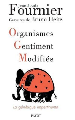 Organismes Gentiment Modifiés : La génétique impertinente