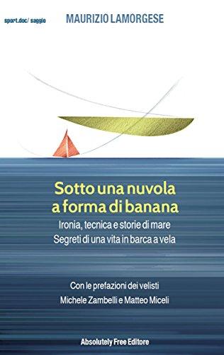 Sotto una nuvola a forma di banana: Ironia, tecnica e storie di mare. Segreti di una vita in barca a vela (Sport.doc)
