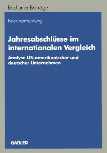 Jahresabschlüsse im internationalen Vergleich: Analyse US-amerikanischer und deutscher Unternehmen (Bochumer Beiträge zur Unternehmensführung und Unternehmensforschung)