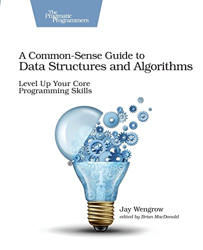 A Common-Sense Guide to Data Structures and Algorithms: Level Up Your Core Programming Skills por Jay Wengrow