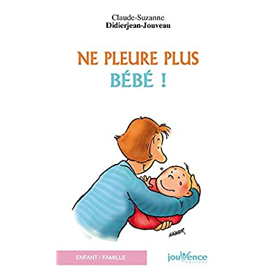 Ne pleure plus bébé !