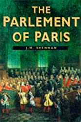 The Parlement of Paris (Sutton Illustrated History Paperbacks) by J. H. Shennan (1998-04-23)