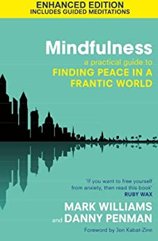 Mindfulness: A practical guide to finding peace in a frantic world by [Williams, Prof. Mark]
