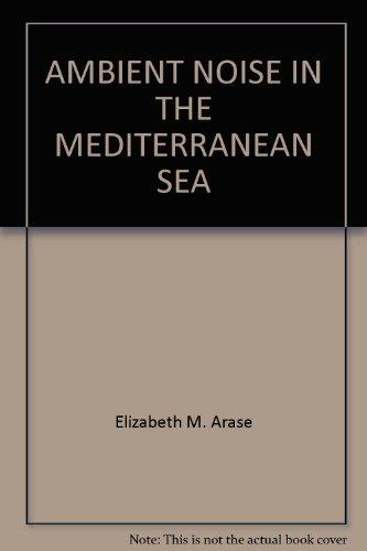 AMBIENT NOISE IN THE MEDITERRANEAN SEA par Elizabeth M. Arase