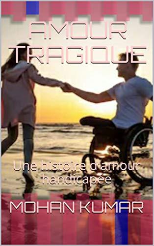 Couverture du livre AMOUR TRAGIQUE: Une histoire d'amour handicapée (LOVE & ROMANCE t. 1)