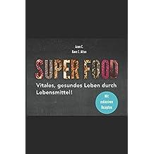 Superfood: Vitales, gesundes Leben durch Lebensmittel!