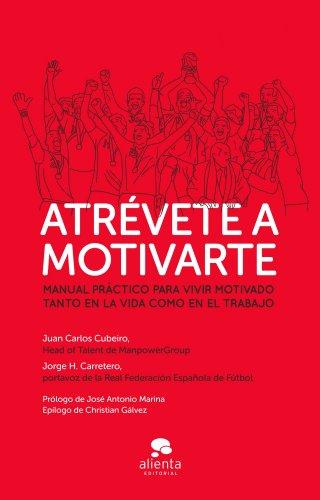 Atrévete a motivarte: Manual práctico para vivir motivado tanto en ...