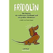 Fridolin: Ein Dackel, ein verlorenes Halsband und ein großes Abenteuer