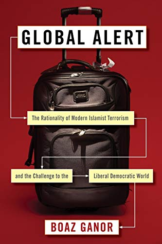 Global Alert - The Rationality of Modern Islamist Terrorism and the Challenge to the Liberal Democratic World (Columbia Studies in Terrorism and Irregular Warfare)